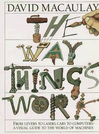The Way Things Work: From Levers to Lasers, Cars to Computers - A Visual Guide to the World of Machines by David Macaulay - Hardcover - 1988 - from Rob Briggs Books (SKU: 623473)