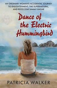 Dance of the Electric Hummingbird : An Ordinary Woman's Accidental Journey to Enlightenment,...