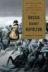 Russia Against Napoleon : The True Story of the Campaigns of War and Peace