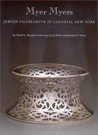 Myer Myers. Jewish Silversmith in Colonial New York by Barquist David - 1st Edition - 2001 - from Twelfth Street Booksellers (SKU: 475)