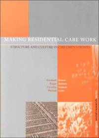 Making Residential Care Work - Structure and Culture in Children's Homes