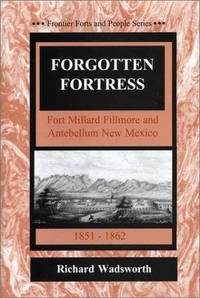 Forgotten Fortress/Fort Millard Fillmore and Antebellum New Mexico (Frontier Forts and People)