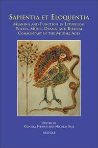 Sapientia et eloquentia: Meaning and Function in Liturgical Poetry, Music, Dr