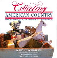 Collecting American Country : How to Select, Maintain, and Display Country  Pieces