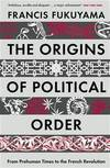 image of the origins of political order: from prehuman times to the french revolution. francis fukuyama