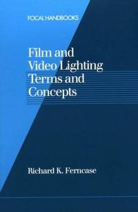 Film and Video Lighting Terms and Concepts (Focal handbooks)