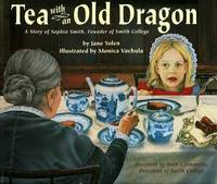 Tea with the Old Dragon: a Story of Sophia Smith, Founder of Smith College