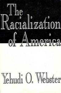 The Racialization of America by Webster, Yehudi O