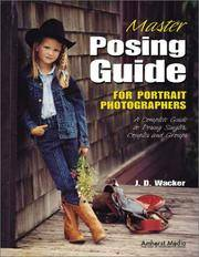 Master Posing Guide for Portrait Photographers: A Complete Guide to Posing Singles, Couples and...