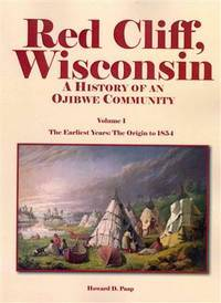 Red Cliff, Wisconsin: A History of an Ojibwe CommunityVol. 1, The Earliest Years: The Origin to 1854