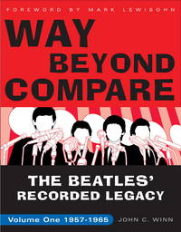 Way Beyond Compare: The Beatles' Recorded Legacy, Volume One, 1957-1965 by Winn, John C