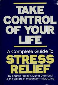 TAKE CONTROL OF YOUR LIFE: A COMPLETE GUIDE TO STRESS RELIEF