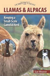 Llamas and Alpacas: Keeping a Small-Scale Camelid Herd