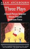 image of Three Plays: Absurd Person Singular; Absent Friends; Bedroom Farce