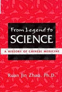 FROM LEGEND TO SCIENCE: A HISTORY OF CHINESE MEDICINE
