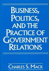Business, Politics and The Practice Of Government Relations