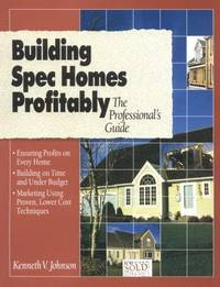 Building Spec Homes Profitably the Professionals Guide