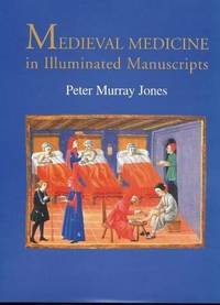 medieval  medicine  in illuminated manuscripts by jones  peter murray - First Edition - 1998 - from John Gillam (SKU: biblio  53)