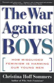 The WAR AGAINST BOYS How Misguided Feminism is Harming Our Young Men