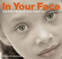 In Your Face: The Facts About Your Features by Donna M. Jackson - Hardcover - 2004-10-25 - from academybooks and Biblio.com