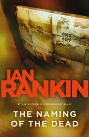 THE NAMING OF THE DEAD (An Inspector Rebus Novel) by  Ian Rankin - First U.S. Edition 1st Printing - 2007 - from Joe Staats, Bookseller and Biblio.com