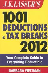 J.K. Lasser's 1001 Deductions and Tax Breaks 2012: Your Complete Guide to Everything Deductible