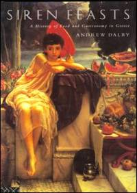 Siren Feasts: A History of Food and Gastronomy in Greece [Paperback] Dalby, Andrew