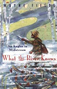 image of What the River Knows: An Angler in Midstream