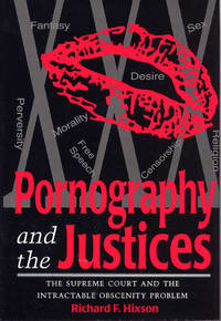 Pornography and the Justices: The Supreme court and The Intractable Obscenity Problem
