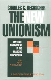 The New Unionism: Employee Involvement in the Changing Corporation (ILR paperback) by Charles C. Heckscher - Paperback - 1996-10 - from Text Exchange (SKU: PS-136)