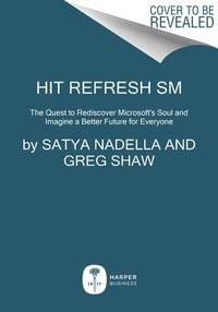 Hit Refresh: Our Quest to Rediscover Microsofts Soul and Imagine a Better Future for Everyone (Employee Edition)
