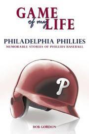 Game of My Life: Philadelphia Phillies: Memorable Stories of Phillies Baseball
