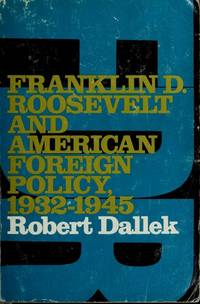 Franklin D. Roosevelt and American Foreign Policy, 1932-1945