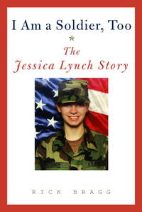I Am a Soldier, Too: The Jessica Lynch Story by  Rick Bragg - First Edition - 2003 - from Persephone's Books (SKU: 027002)