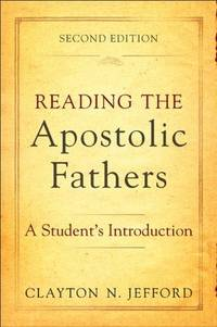 Reading the Apostolic Fathers: A Student's Introduction