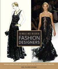 The World's Most Influential Fashion Designers: Hidden Connections and Lasting Legacies of...