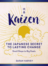 Kaizen: The Japanese Secret to Lasting Change?Small Steps to Big Goals