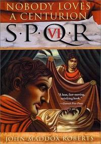 SPQR VI: Nobody Loves a Centurion (The SPQR Roman Mysteries)