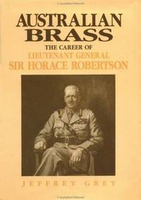 Australian Brass: The Career of Lieutenant General Sir Horace Robertson by  Jeffrey Grey - Hardcover - 1992 - from Rodney's Bookstore and Biblio.com