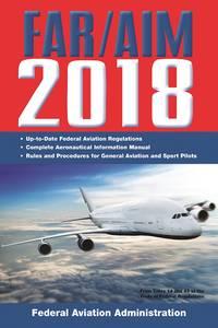 FAR/AIM 2018 : Up-To-Date FAA Regulations / Aeronautical Information Manual