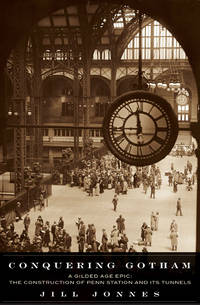 Conquering Gotham: A Gilded Age Epic, the Construction of Penn Station and Its Tunnels