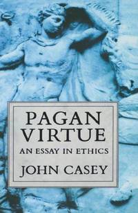 pagan virtue an essay in ethics Pagan virtue: an essay in ethics by john casey (1990-07-12) on amazoncom free shipping on qualifying offers.