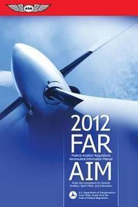 FAR/AIM 2012: Federal Aviation Regulations/Aeronautical Information Manual (FAR/AIM series) by Federal Aviation Administration (FAA) - Paperback - 2011-10-01 - from Cronus Books, LLC. (SKU: SKU1024361)