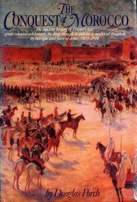 The Conquest of Morocco: The Bizarre History of France's Last Great Colonial Adventure, the Long...
