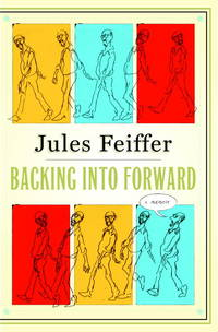 JULES FEIFFER: BACKING INTO FORWARD. A Memoir.