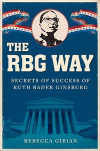 The RBG Way: The Secrets of Ruth Bader Ginsburg's Success (Women in Power)