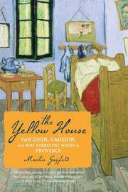 The yellow house - Van Gogh, Gauguin, and nine turbulent weeks in Provence