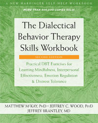 DIALECTICAL BEHAVIOR THERAPY SKILLS WORKBOOK: Practical DBT Exercises For Learning Mindfulness, Interpersonal Effectiveness, Emotion Regulation & Distress Tolerance (O)