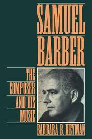 Samuel Barber The Composer and His Music