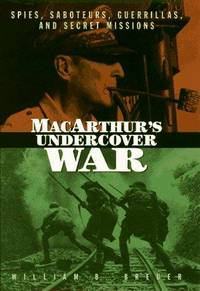 MACARTHUR'S UNDERCOVER WAR SPIES, SABOTEURS, GUERRILLAS,AND SECRET MISSIONS